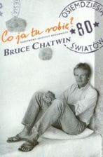 Co ja tu robię ? Bruce Chatwin OUTLET